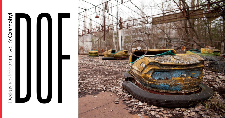 dyskusje o fotografii vol. 6: Czarnobyl